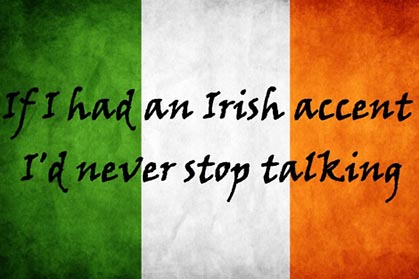 Irish quote or saying for admirers of the Irish accent.